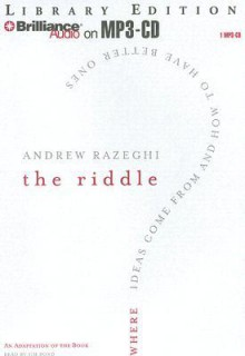 The Riddle: Where Ideas Come from and How to Have Better Ones - Andrew Razeghi, Jim Bond