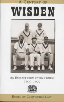 A Century Of Wisden: An Extract From Every Edition, 1900 1999 - Chris Lane