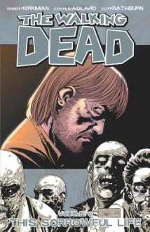 The Walking Dead, Vol. 6: This Sorrowful Life - Cliff Rathburn, Charlie Adlard, Robert Kirkman