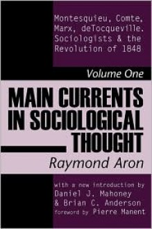 Main Currents in Sociological Thought: Montesquieu, Comte, Marx, deTocqueville, and the Sociologists and the Revolution of 1848 - Raymond Aron, Pierre Manent, Brian Anderson, Daniel Mahoney