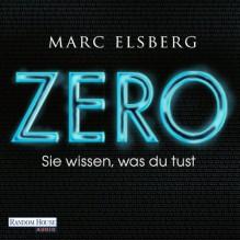 ZERO. Sie wissen, was du tust - Marc Elsberg