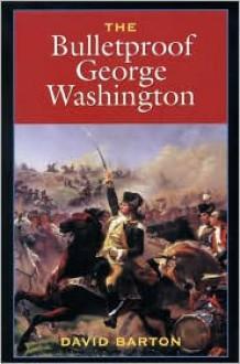 The Bulletproof George Washington - David Barton