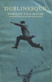 Dublinesque (New Directions Paperbook) - Enrique Vila-Matas, Rosalind Harvey, Anne McLean