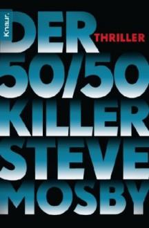 Der 50 / 50-Killer: Thriller - Steve Mosby