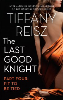 The Last Good Knight Part IV: Fit to Be Tied (The Original Sinners) - Tiffany Reisz