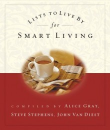 Lists to Live By for Smart Living - Steve Stephens, John VanDiest, Alice Gray, John Van Diest