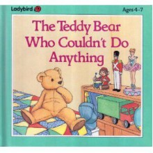 The Teddy Bear Who Couldn't Do Anything - Dina Anastasio