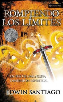 Rompiendo Los Limites: En Pos de Una Nueva Dimension Espiritual - Edwin Santiago