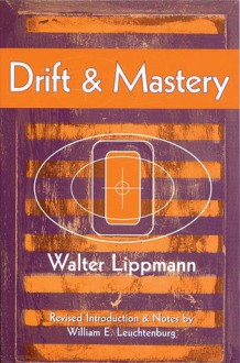 Drift and Mastery: An Attempt to Diagnose the Current Unrest - Walter Lippmann