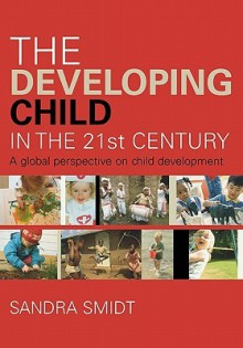 The Developing Child in the 21st Century: A Global Perspective on Child Development - Sandra Smidt