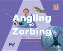 Angling to Zorbing: Sports from A to Z - Mary Elizabeth Salzmann