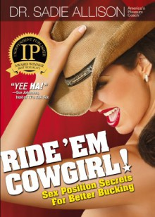 Ride 'Em Cowgirl! Sex Position Secrets For Better Bucking - Sadie Allison
