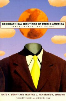 Geographical Identities Of Ethnic America: Race, Space, And Place - Kate A. Berry, Martha L. Henderson