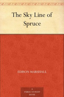 The Sky Line of Spruce - Edison Marshall