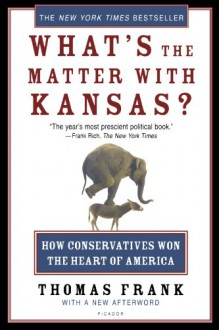 What's the Matter with Kansas? How Conservatives Won the Heart of America - Thomas Frank