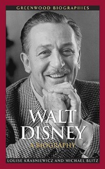Walt Disney: A Biography (Greenwood Biographies) - Louise Krasniewicz, Michael Blitz