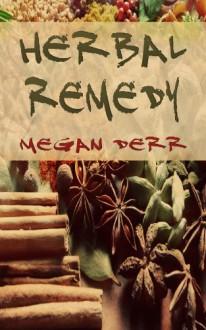 Herbal Remedy - Megan Derr