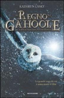 La Leggenda dei Guardiani: Il Regno di Ga'hoole (Guardians of Ga'hoole, #1-3) - Kathryn Lasky, Raffaella Belletti