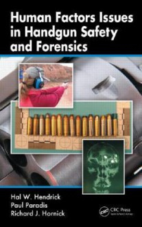 Human Factors Issues in Handgun Safety and Forensics - Hal W. Hendrick, Paul Paradis, Richard J. Hornick