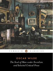 The Soul of Man Under Socialism, and Selected Critical Prose - Oscar Wilde,Linda Dowling