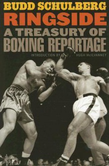 Ringside: A Treasury of Boxing Reportage - Budd Schulberg