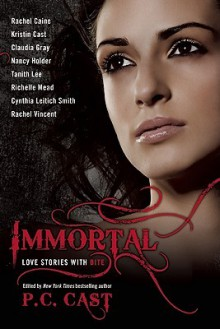 Immortal: Love Stories With Bite - Leah Wilson, Kristin Cast, Cynthia Leitich Smith, Rachel Vincent