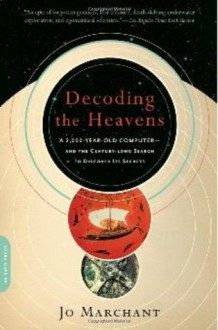 Decoding the Heavens: A 2,000-Year-Old Computer--and the Century-long Search to Discover Its Secrets - Jo Marchant
