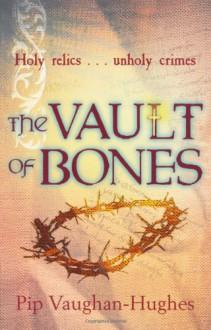 The Vault of Bones - Pip Vaughan-Hughes