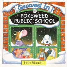 Snowed in at Pokeweed Public School - John Bianchi, John Bianchi, Frank B Edwards