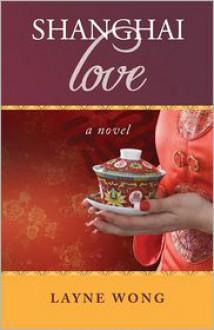 Shanghai Love - Layne Wong