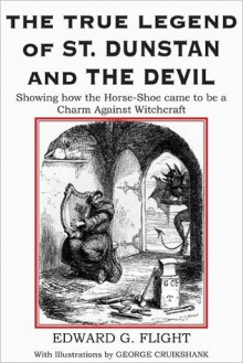 The True Legend of St. Dunstan and the Devil: Showing How the Horseshoe Came to Be a Charm Against Witchcraft (1871) - Edward G. Flight, John Thompson, George Cruikshank