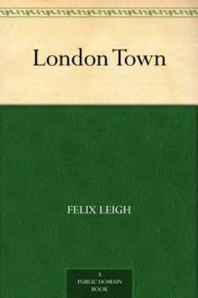 London Town (免费公版书) - Thomas Crane, Felix Leigh, Ellen Elizabeth Houghton