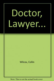 Doctor, Lawyer... - Collin Wilcox