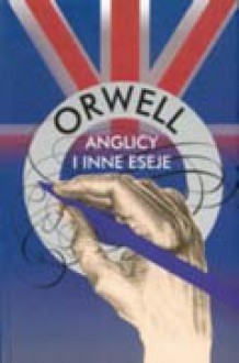 Anglicy i inne eseje - George Orwell