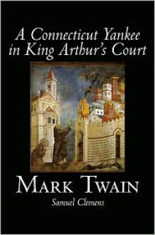 A Connecticut Yankee in King Arthur's Court - Mark Twain, Amy Sterling Casil