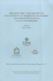 Prehistoric and Medieval Occupation at Moreton-In-Marsh and Bishop's Cleeve, Gloucestershire - Martin Watts, Jonathan Hart, Kate Cullen