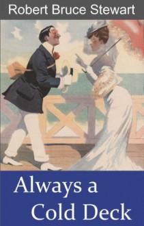 Always a Cold Deck - Robert Bruce Stewart