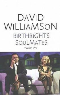 Birthrights; Soulmates: Two Plays - David Williamson