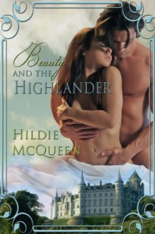 Beauty and The Highlander - Hildie McQueen
