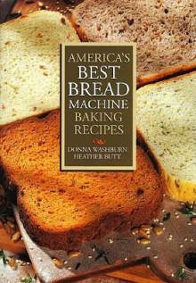 America's Best Bread Machine Baking Recipes - Donna Washburn, Heather Butt