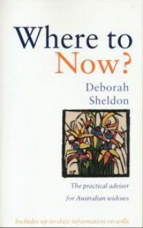 Where to Now? The practical adviser for Australian widows - Deborah Sheldon