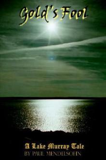 Gold's Fool: A Lake Murray Tale - Paul Mendelsohn