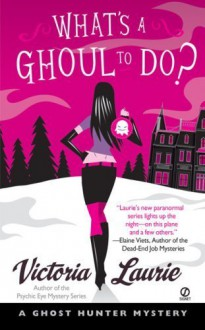 What's a Ghoul to Do? (Ghost Hunter Mysteries, Book 1) [Mass Market Paperback] - Victoria Laurie