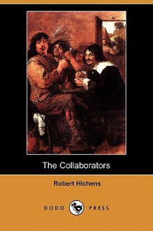 The Collaborators (Dodo Press) - Robert Smythe Hichens