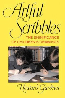 Artful Scribbles: The Significance Of Children's Drawings - Howard Gardner