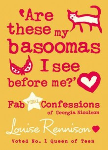 'Are these my basoomas I see before me?' - Louise Rennison