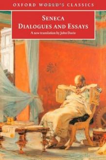 Dialogues and Essays (Oxford World's Classics) - Seneca, John Davie