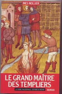 Le Grand Maitre Des Templiers - Ines Nollier