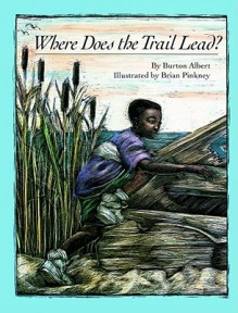 Where Does the Trail Lead? - Burton Albert, Brian Pinkney