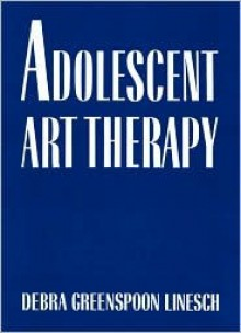 Adolescent Art Therapy - Debra G Linesch